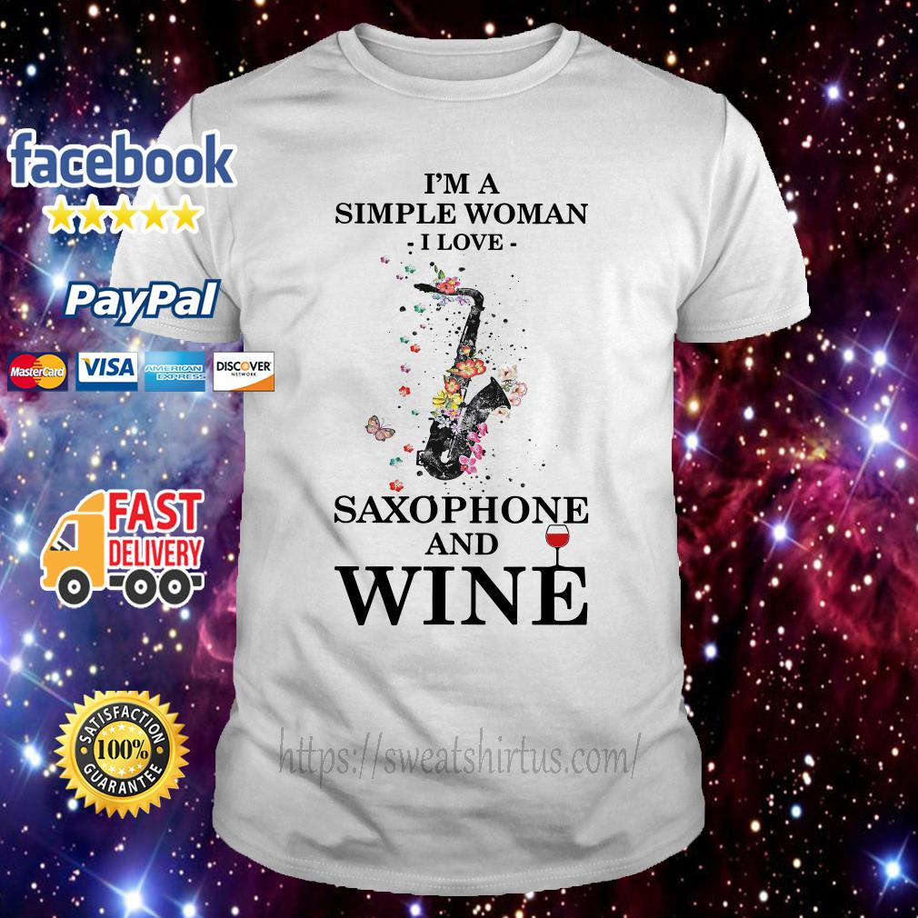 I'm a simple woman I love Saxophone and wine floral shirt