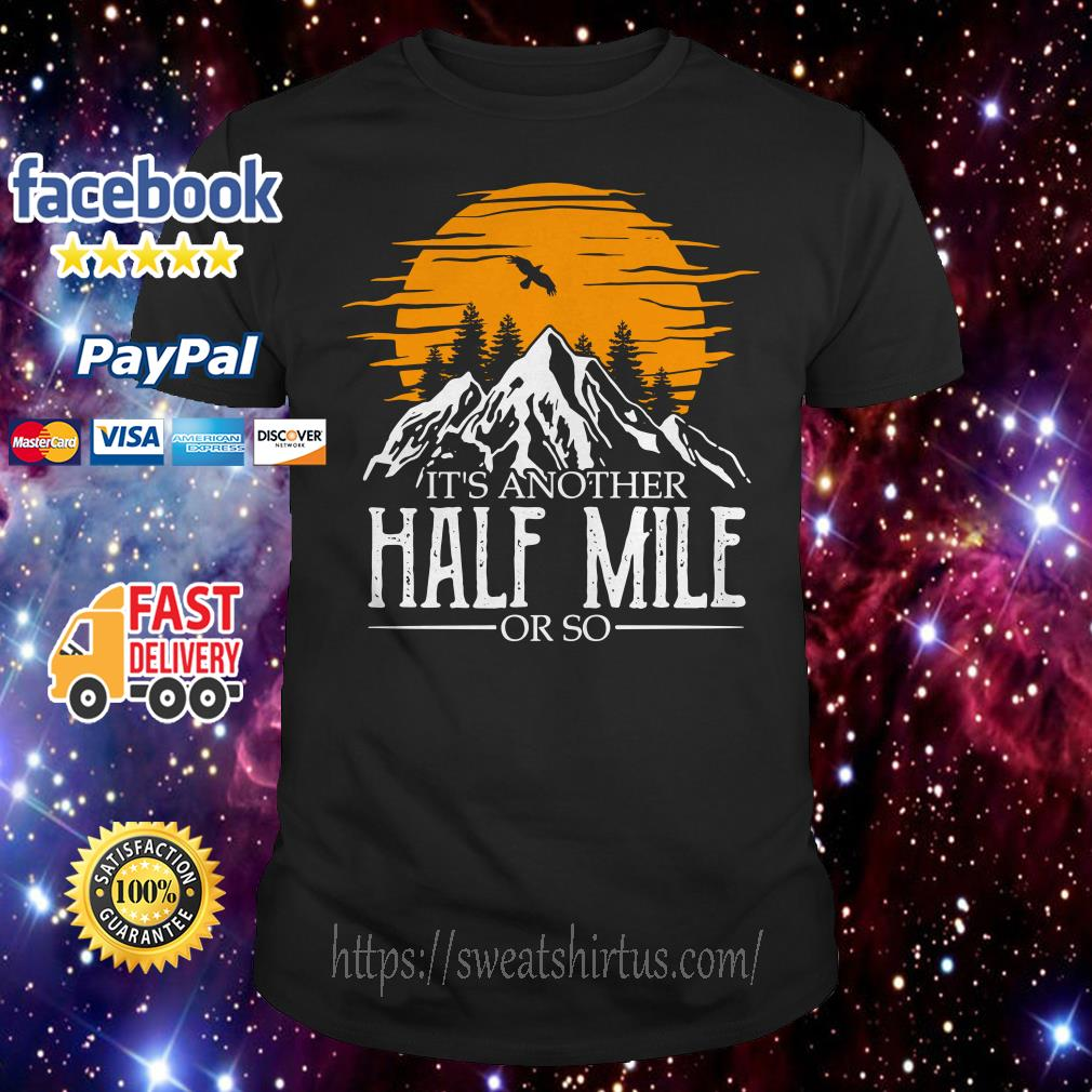 It's another half mile or so sunset shirt