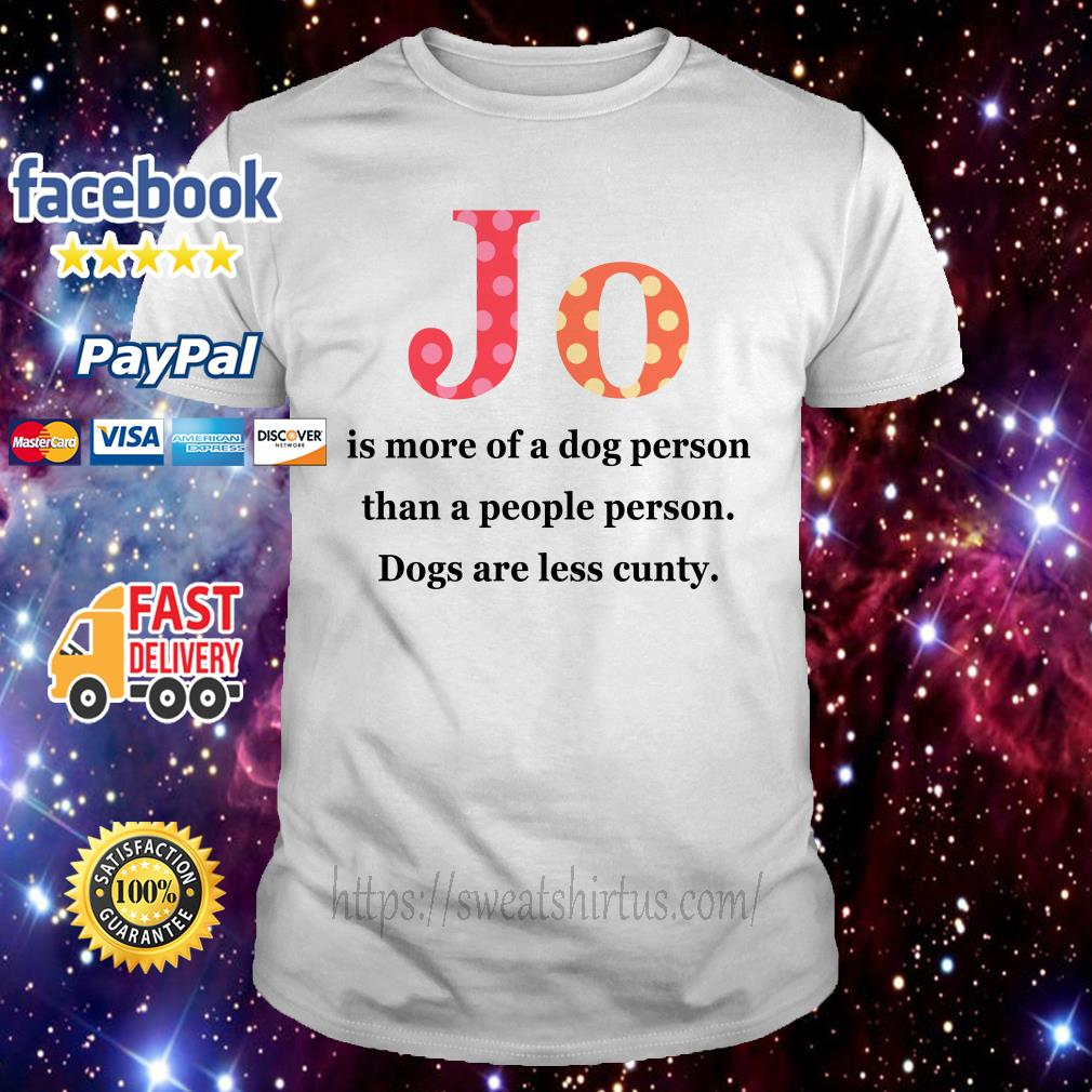 Jo is more of a dog person than a people person dogs are less cunty shirt