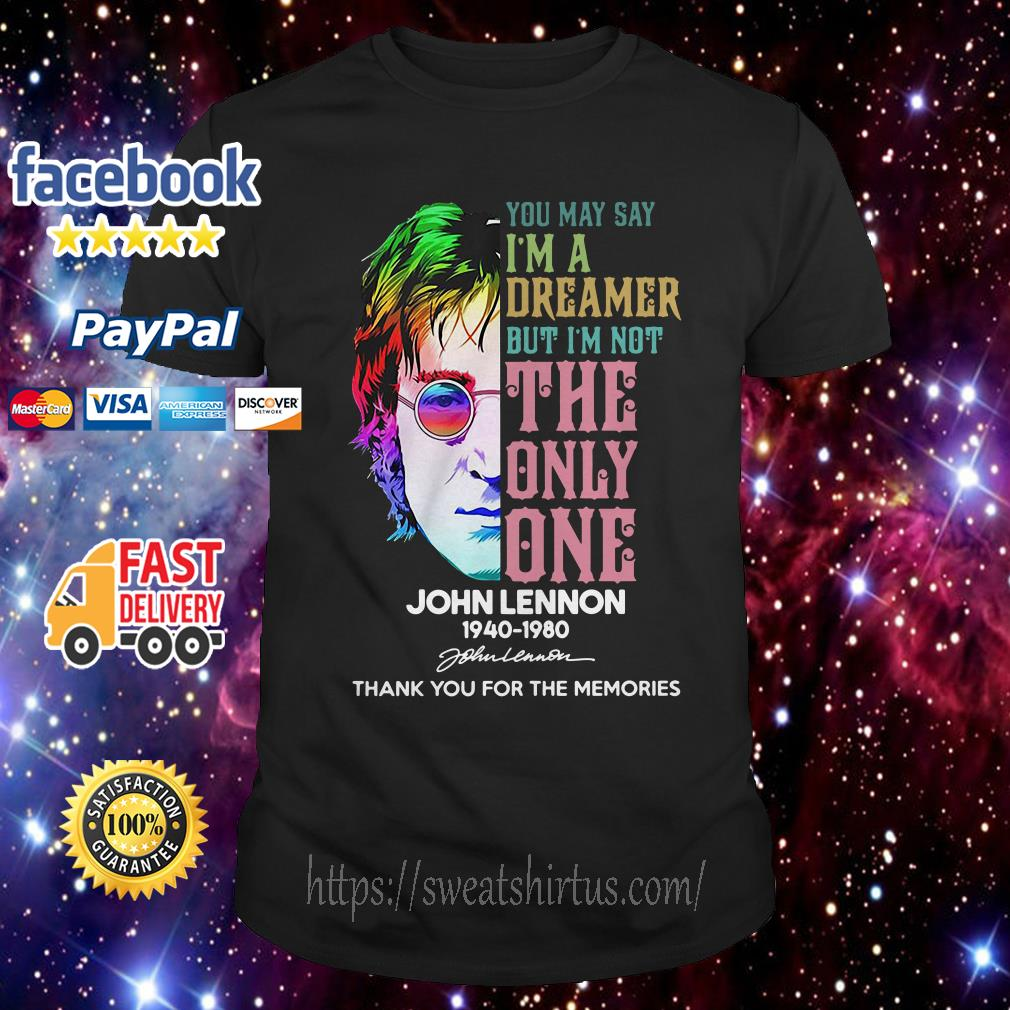 John Lennon 1940-1980 you may say I'm a dreamer but I'm not the only one shirt