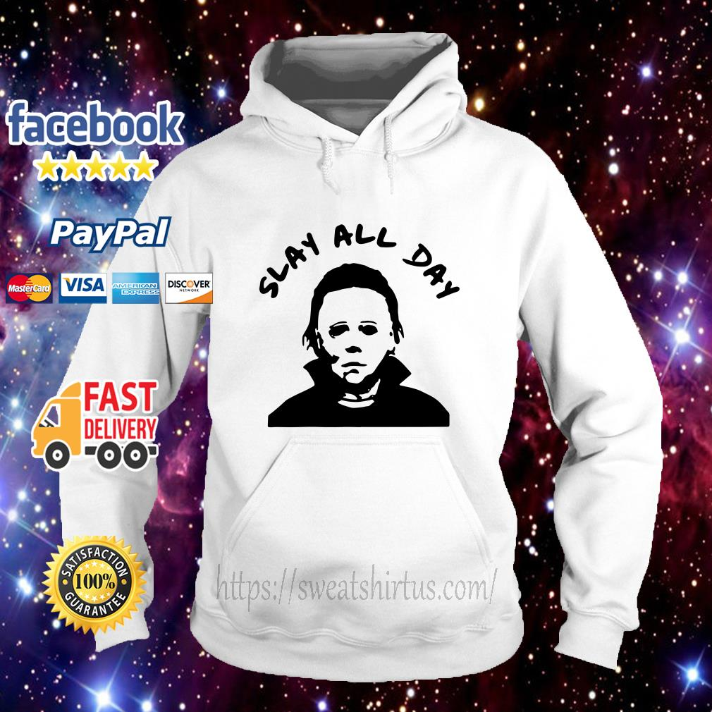 Michael Myers Slay all day Hoodie