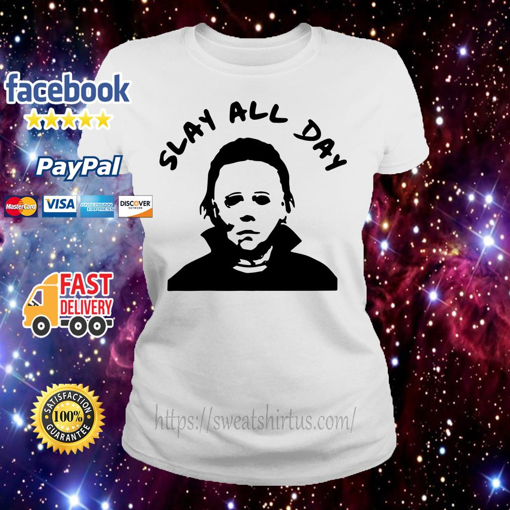 Michael Myers Slay all day Ladies Tee