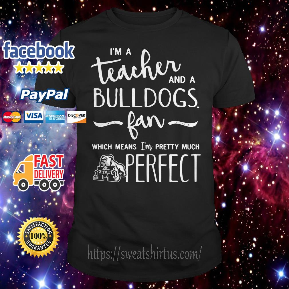 Mississippi State Bulldogs I'm a teacher and a bulldogs fan which means shirt
