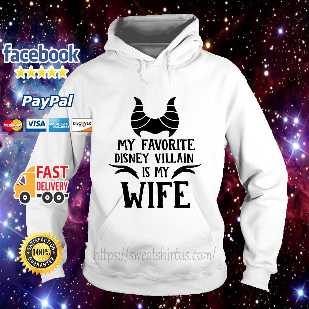 My favorite Disney Villain is my wife hoodie