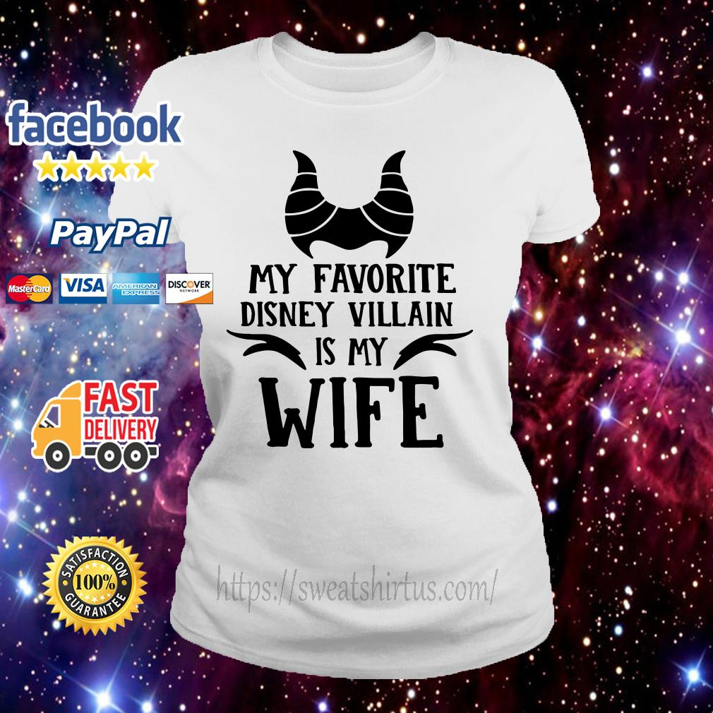 My favorite Disney Villain is my wife ladies tee