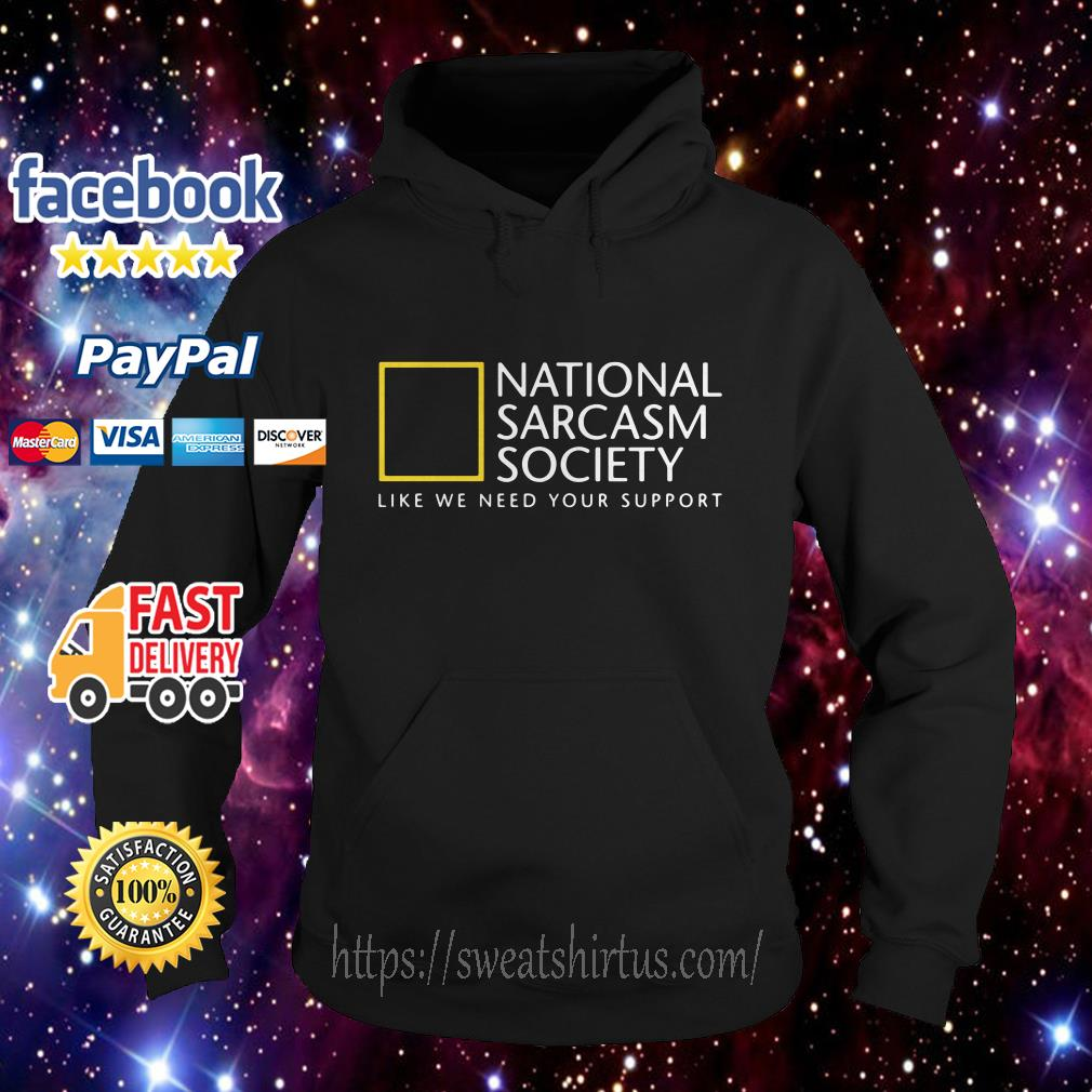 National Sarcasm Society like we need your support hoodie