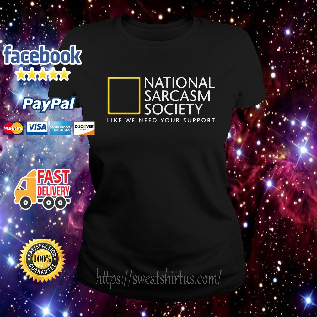 National Sarcasm Society like we need your support Ladies Tee
