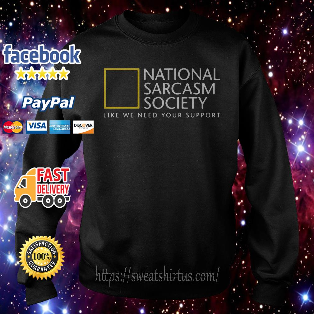 National Sarcasm Society like we need your support Sweater