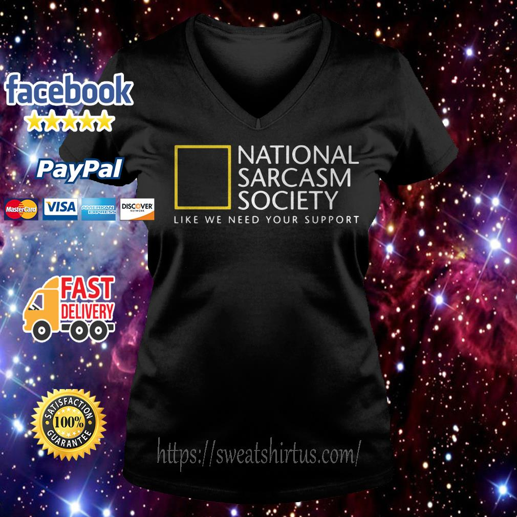 National Sarcasm Society like we need your support V-neck T-shirt