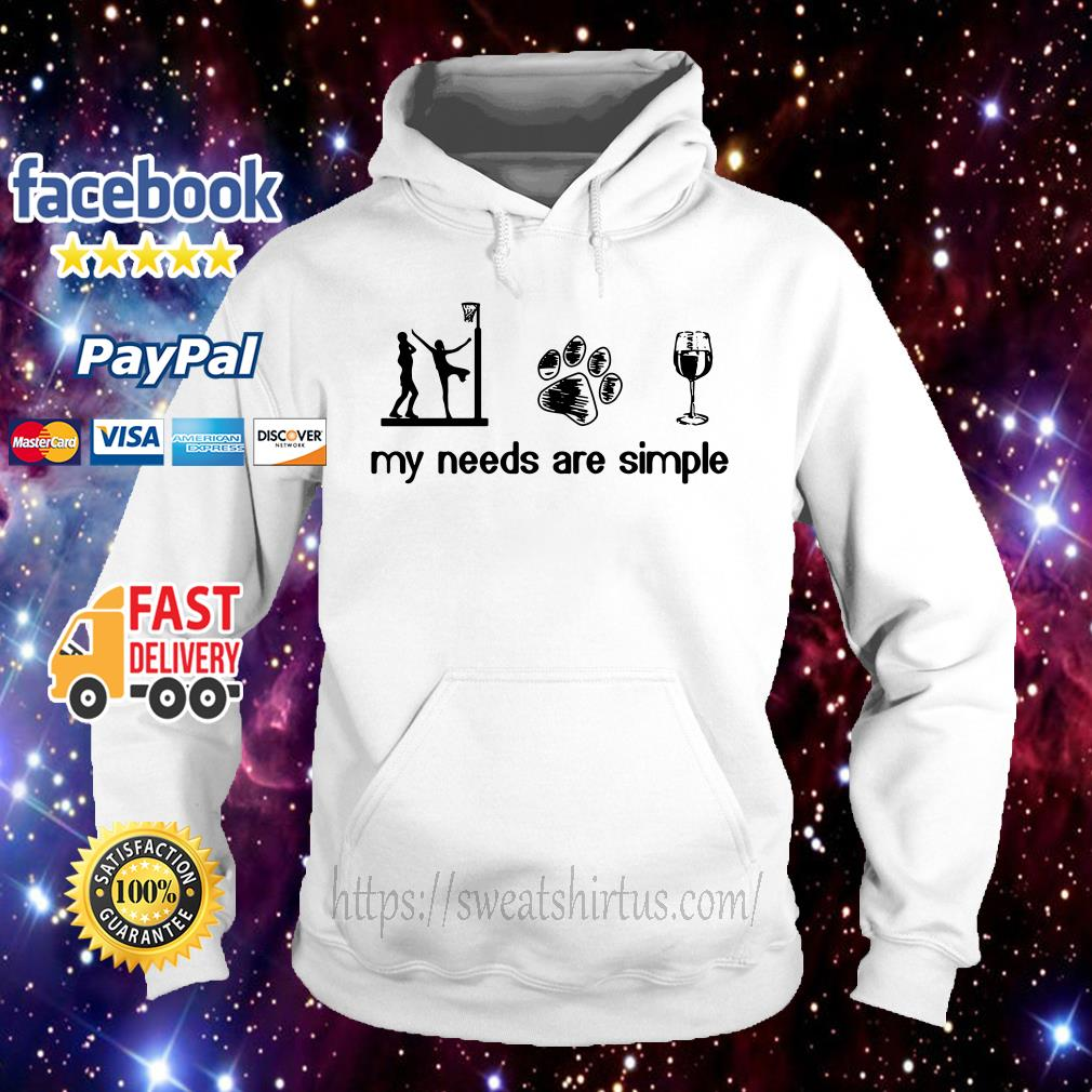 Netball dog paw and wine my needs are simple Hoodie