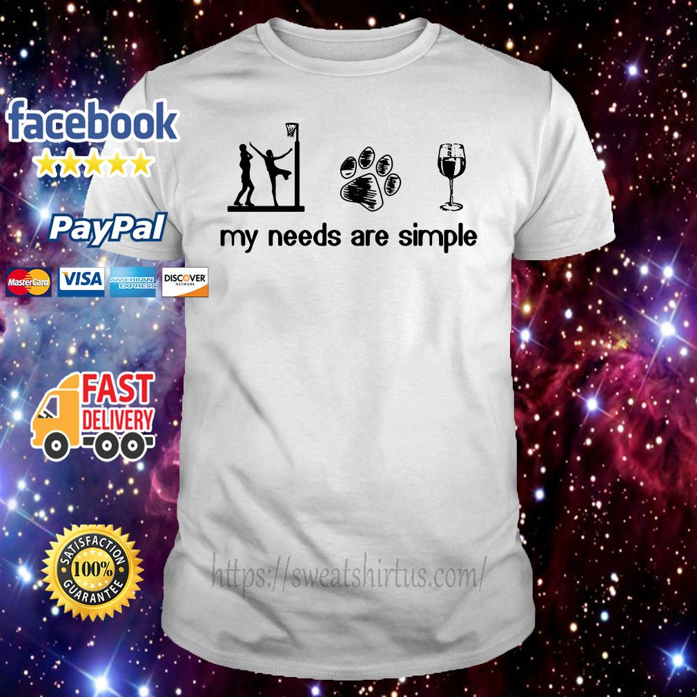 Netball dog paw and wine my needs are simple shirt