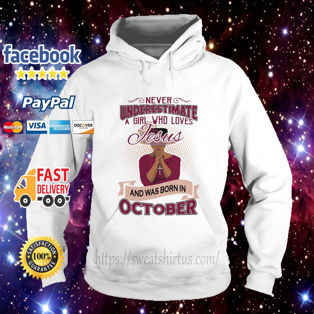 Never underestimate a girl who loves Jesus and was born in October Hoodie