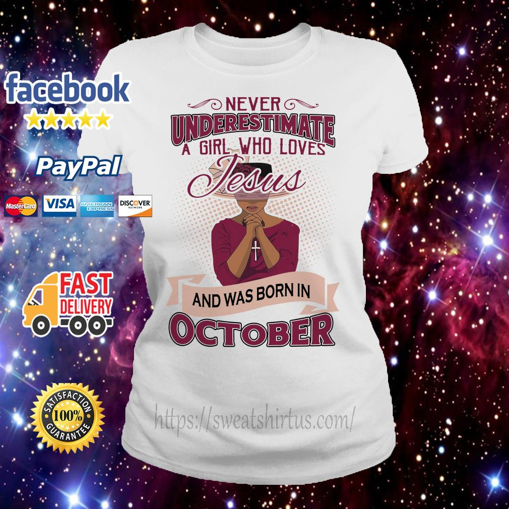 Never underestimate a girl who loves Jesus and was born in October Ladies Tee