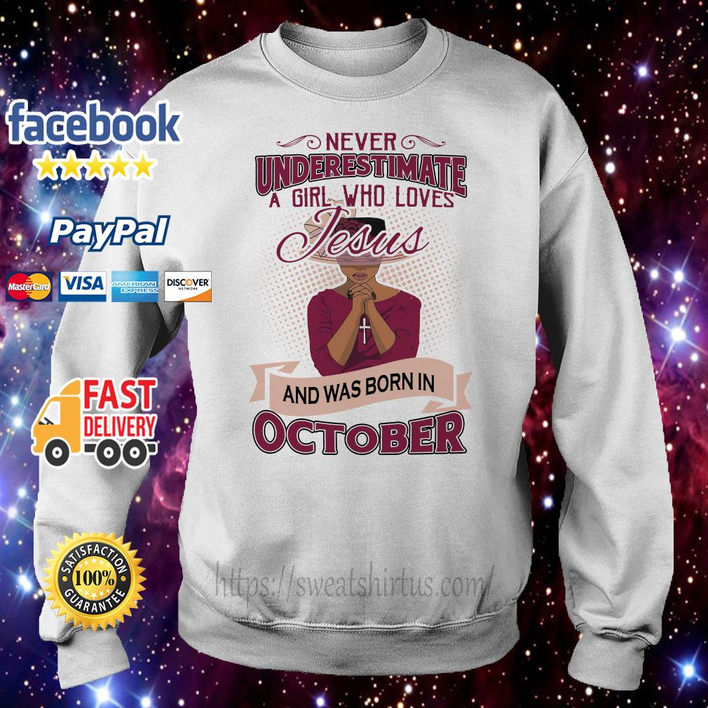 Never underestimate a girl who loves Jesus and was born in October Sweater