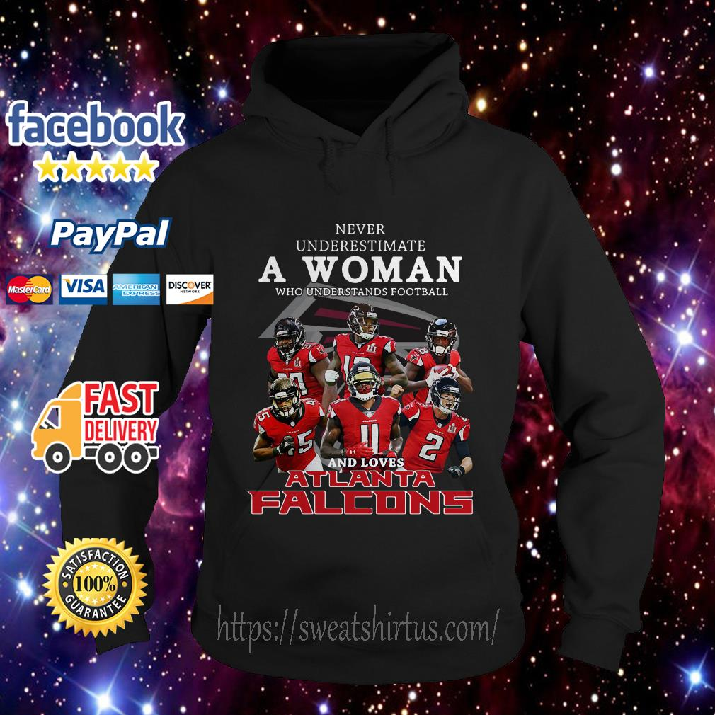 Never underestimate a woman who understands football and loves Atlanta Falcons hoodie
