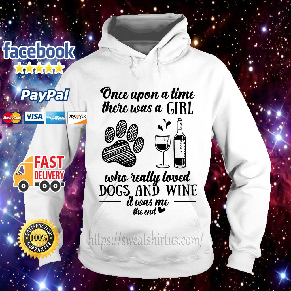 Once upon a time there was a girl who really dogs and wine it was me hoodie