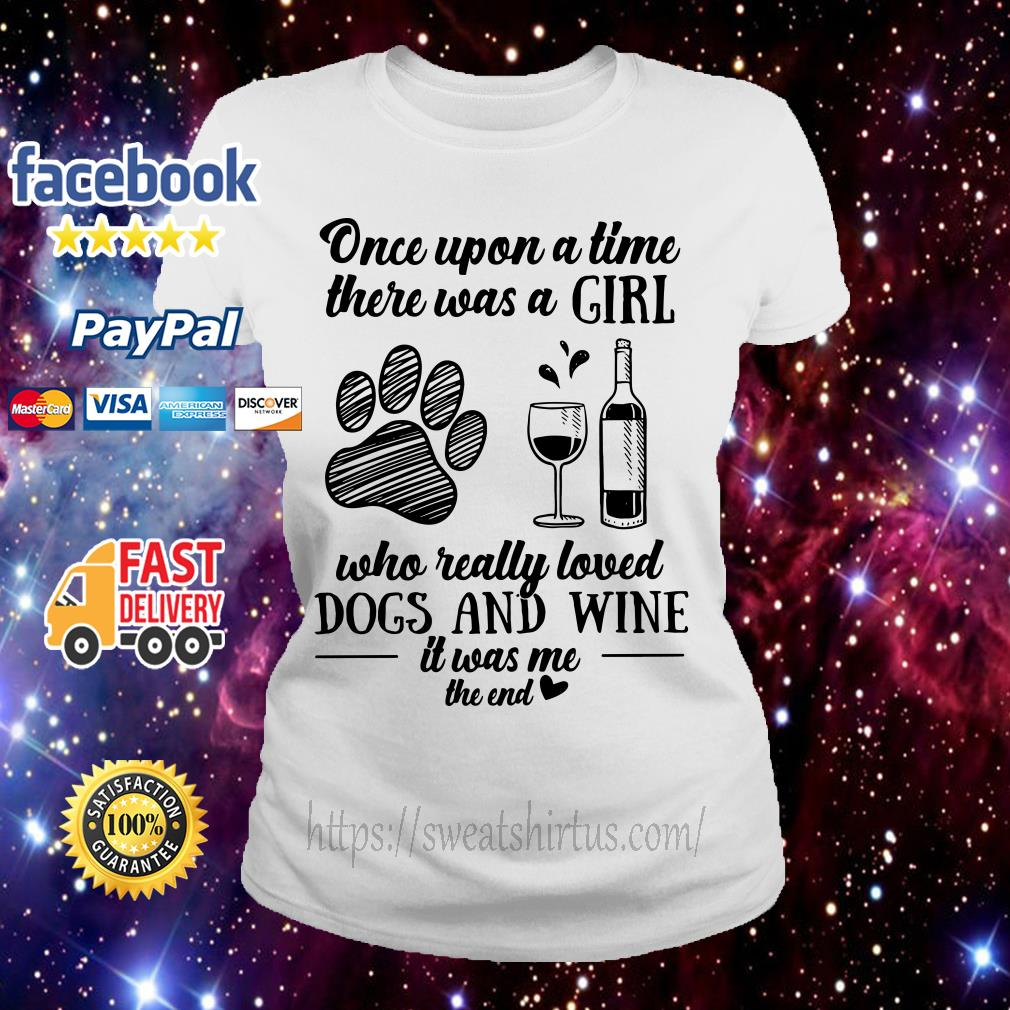 Once upon a time there was a girl who really dogs and wine it was me Ladies Tee