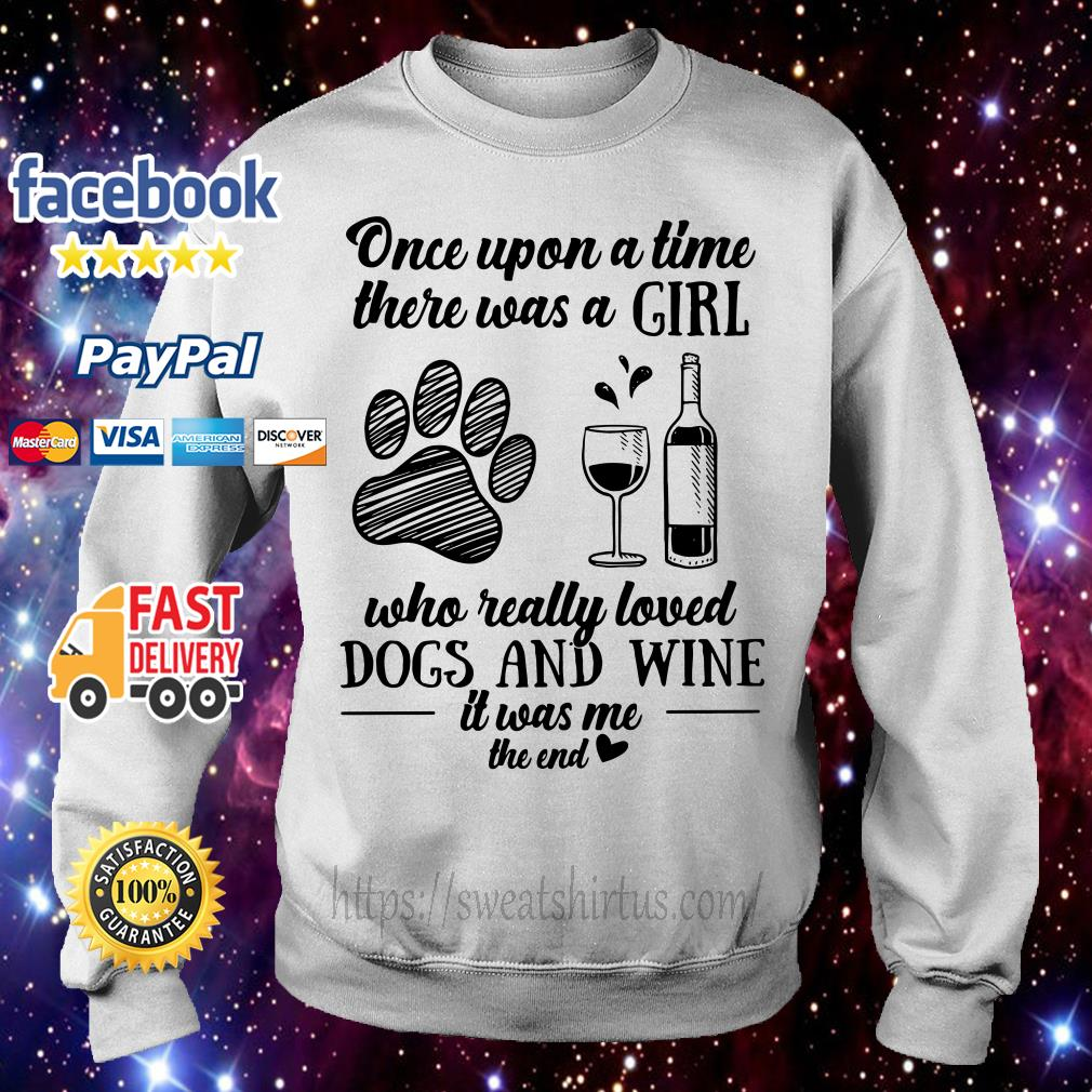Once upon a time there was a girl who really dogs and wine it was me Sweater