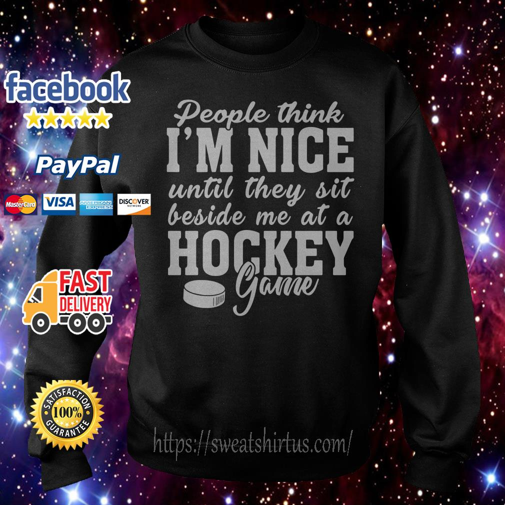 People think I'm nice until they sit beside me at a hockey game Sweater