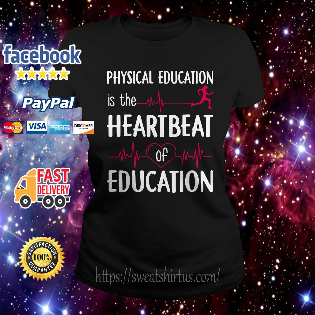 Physical education is the heartbeat of education ladies tee