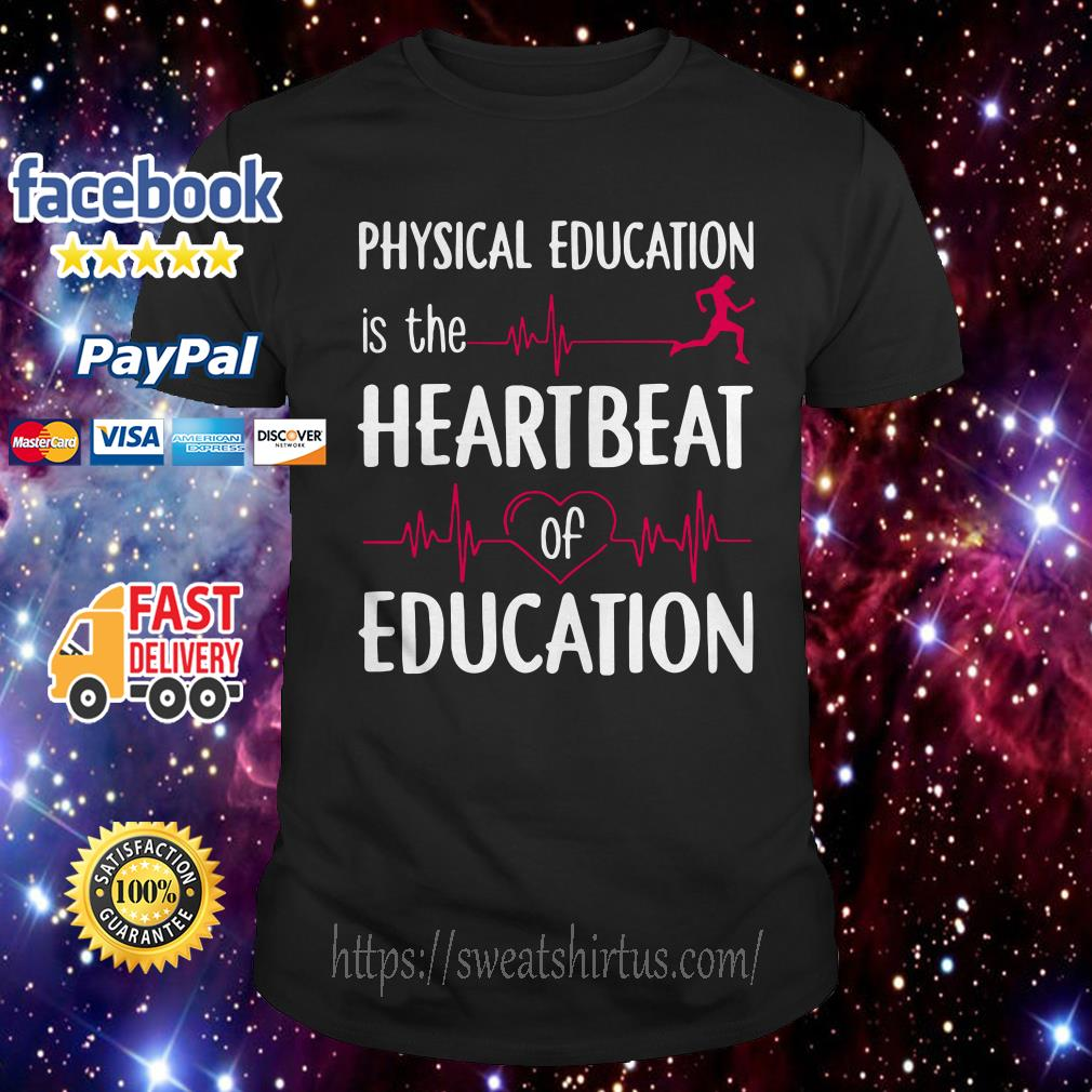 Physical education is the heartbeat of education shirt
