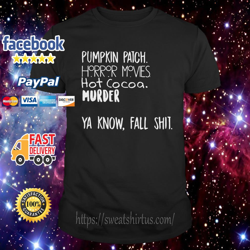 Pumpkin patch horror movies hot cocoa murder you know fall shit shirt