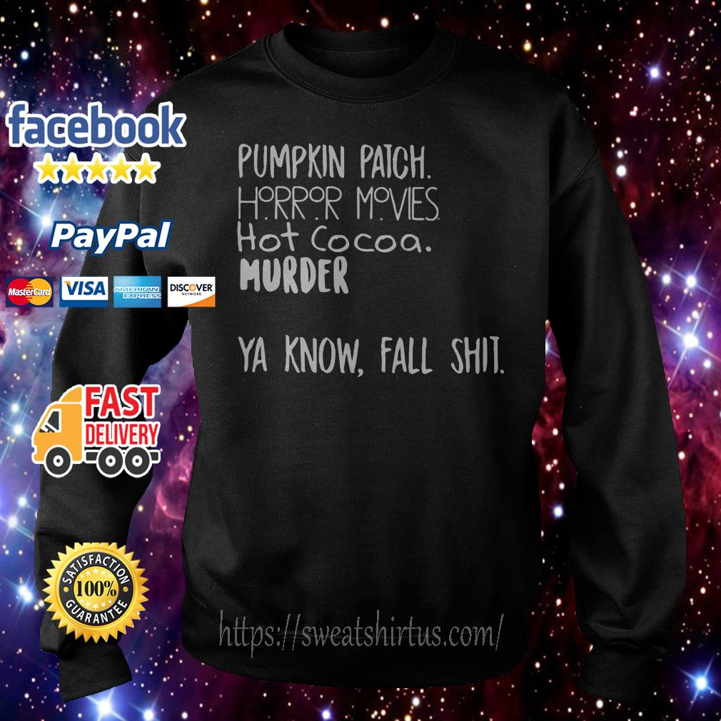 Pumpkin patch horror movies hot cocoa murder you know fall shit Sweater