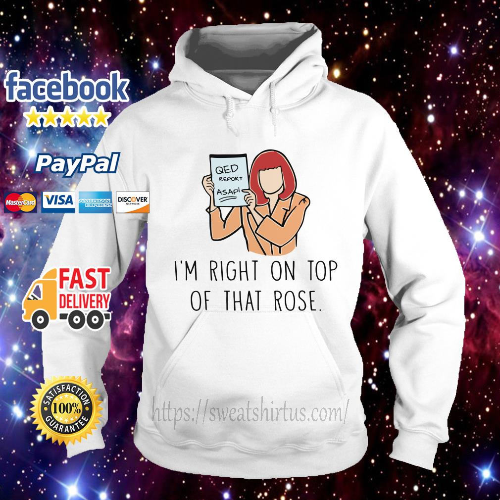 QED report Asap I'm right on top of that rose Hoodie