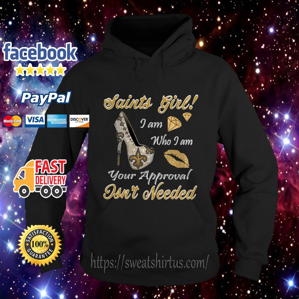Saints girl I am who I am your approval isn't needed New Orleans Saints high heel hoodie