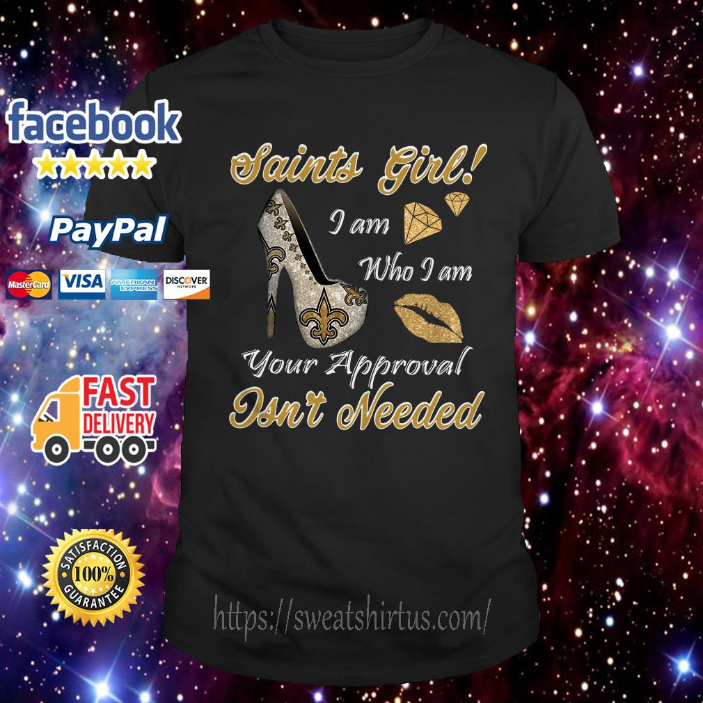 Saints girl I am who I am your approval isn't needed New Orleans Saints high heel shirt