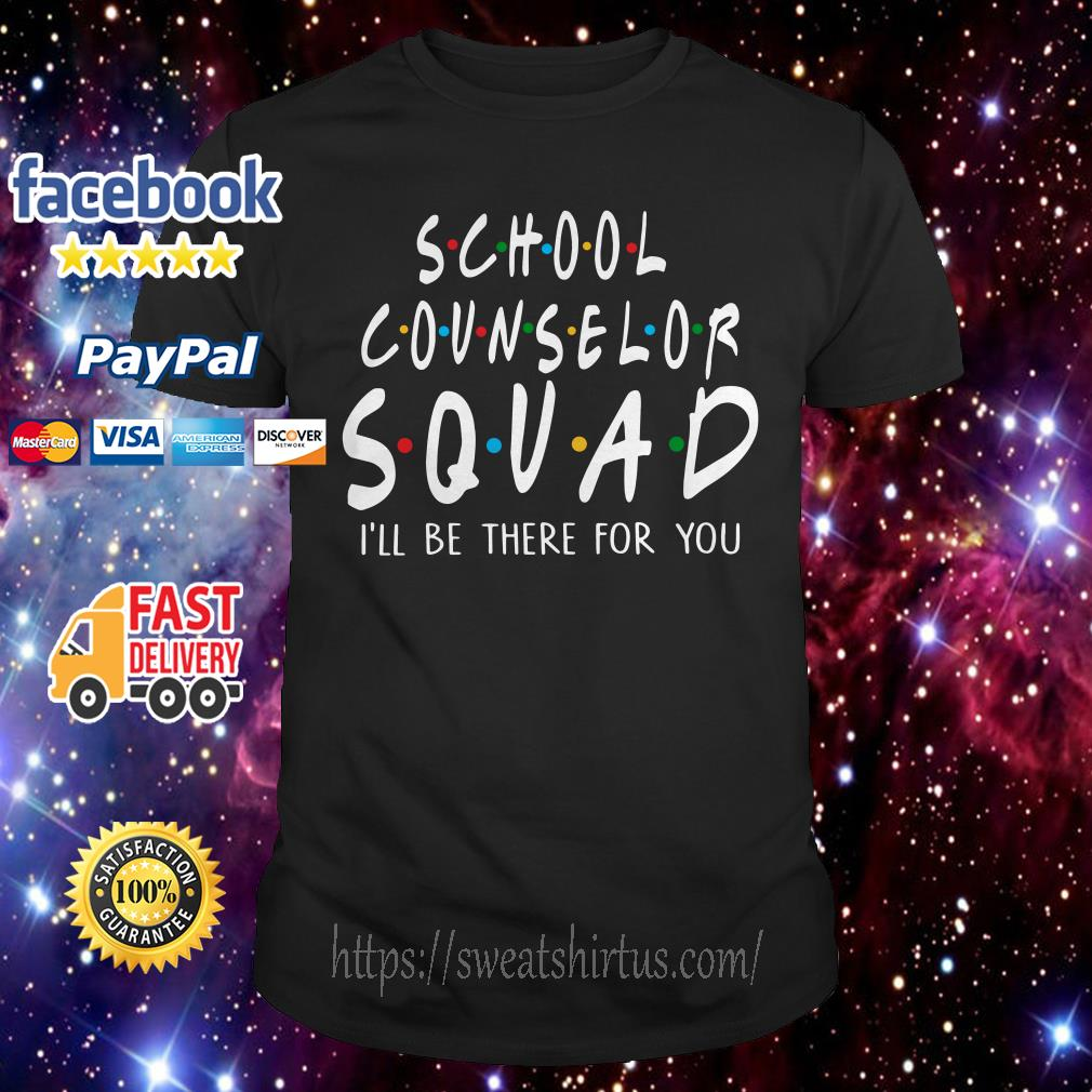 School counselor squad I'll be there for you shirt