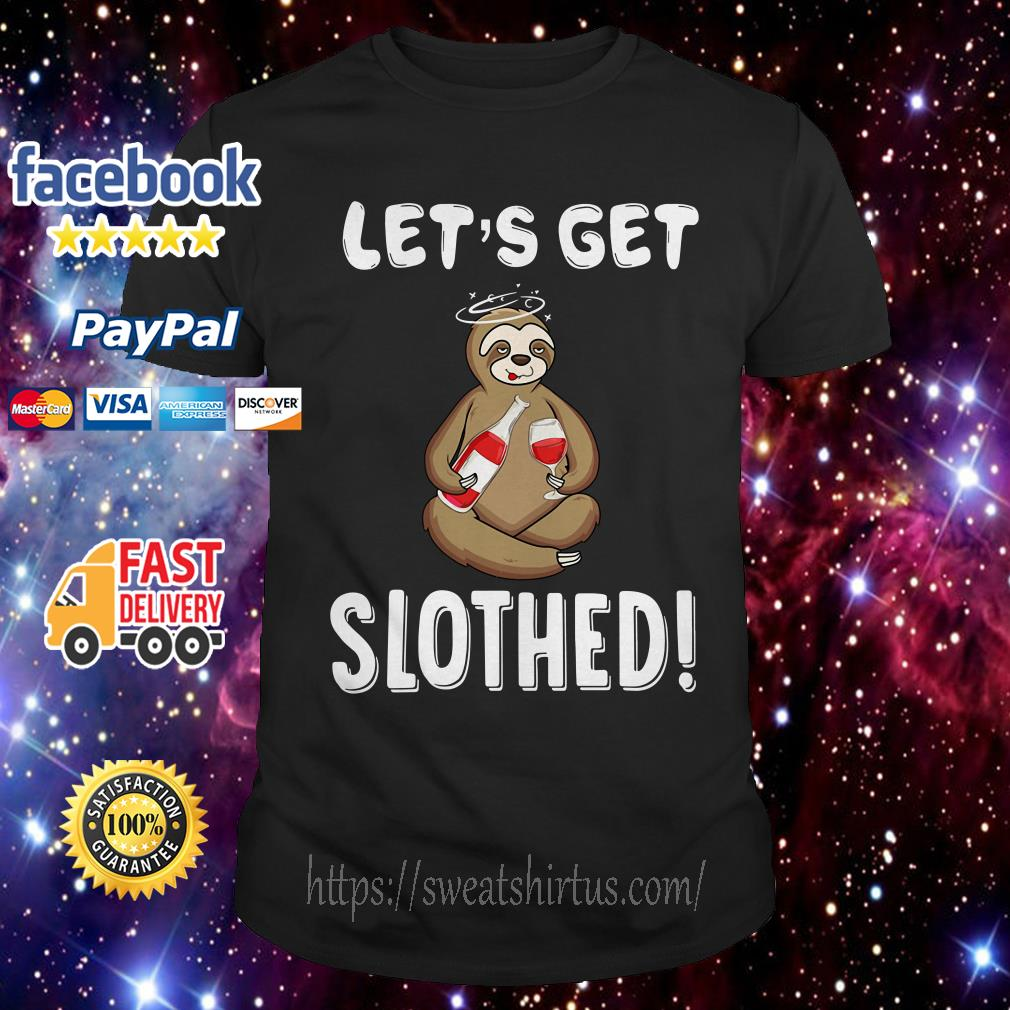Sloth drink wine let's get slothed shirt