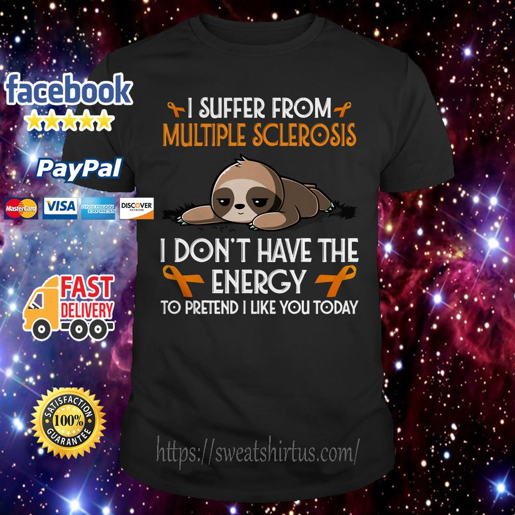 Sloth I suffer from multiple sclerosis I don't have the energy shirt