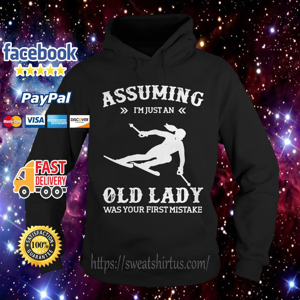Snowboarding assuming I'm just an old lady was your first mistake Hoodie