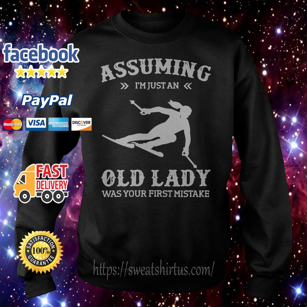 Snowboarding assuming I'm just an old lady was your first mistake Sweater