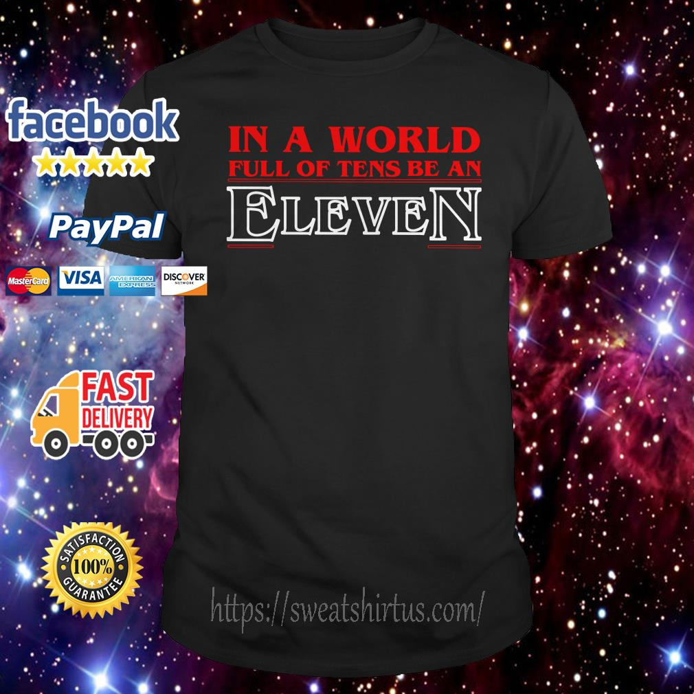 Stranger Things in a world full of Tens be an Eleven shirt