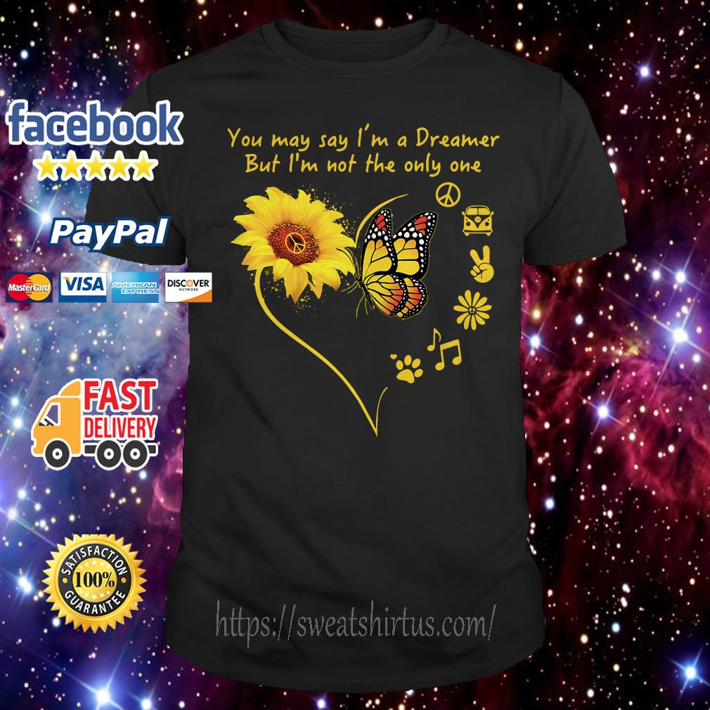 Sunflower you may say I'm a dreamer but I'm not the only one shirt