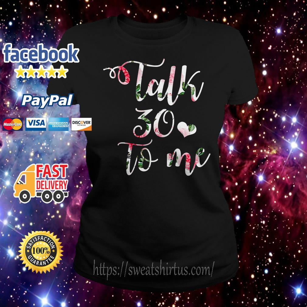 Talk 30 to me floral Ladies Tee