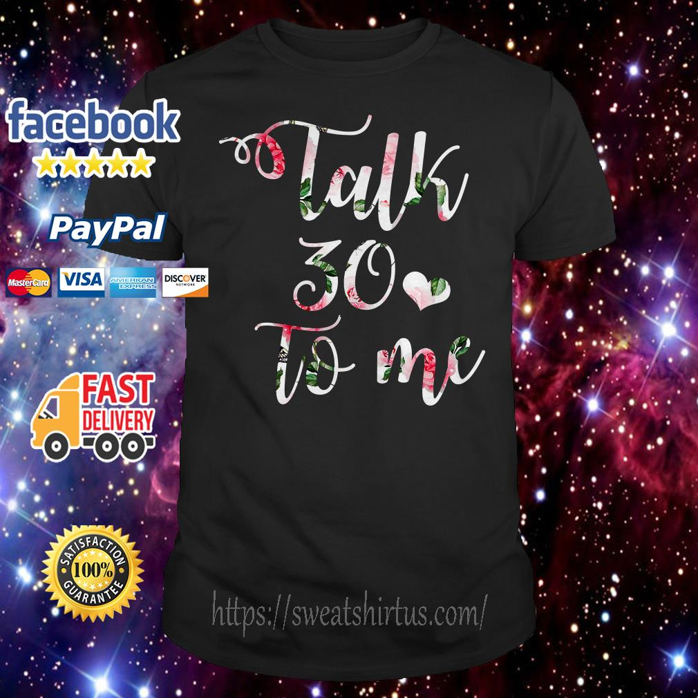 Talk 30 to me floral shirt