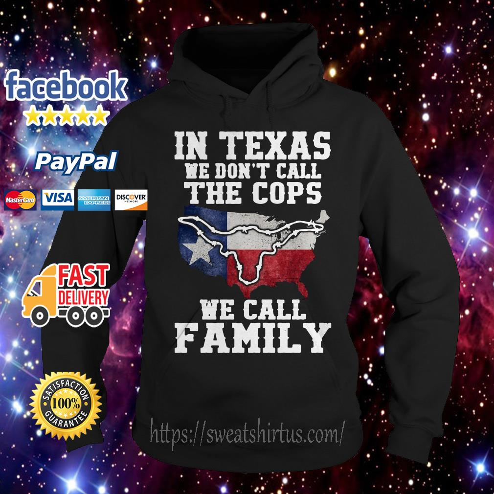 In Texas we don't call the cops we call family Hoodie
