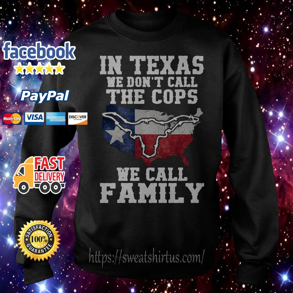In Texas we don't call the cops we call family Sweater