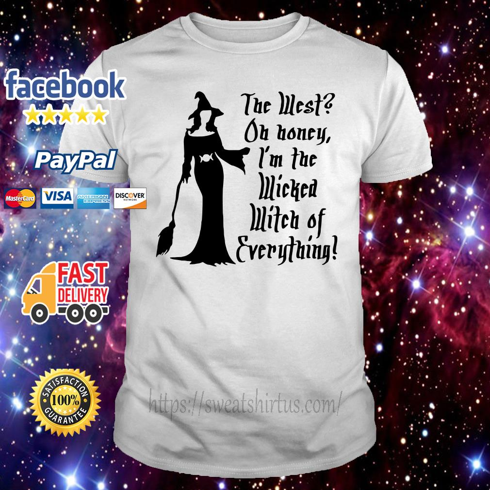 The West on Honey I'm the I'm the wicked witch of everything shirt