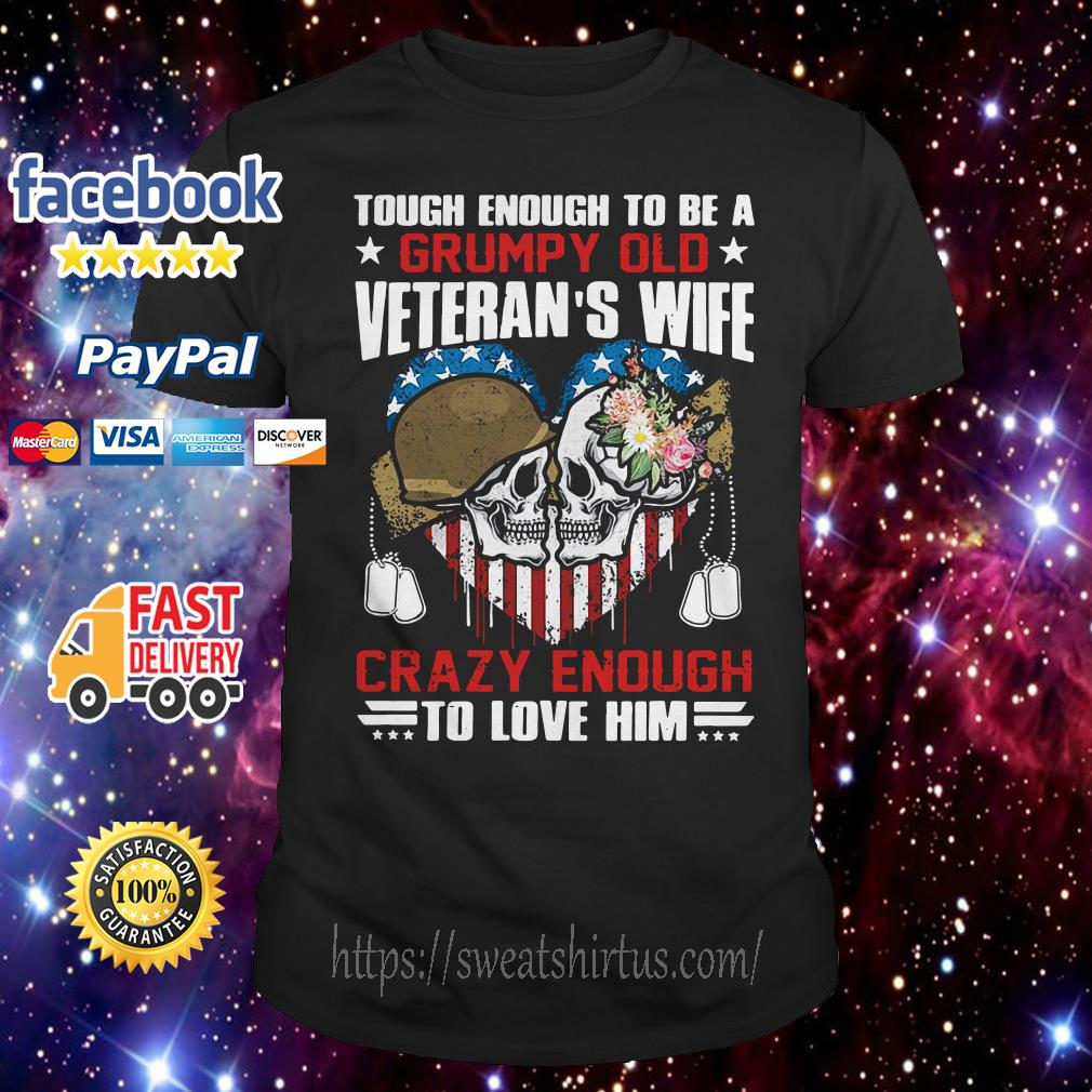 Tough enough to be a grumpy old veteran's wife crazy enough to love him skull shirt