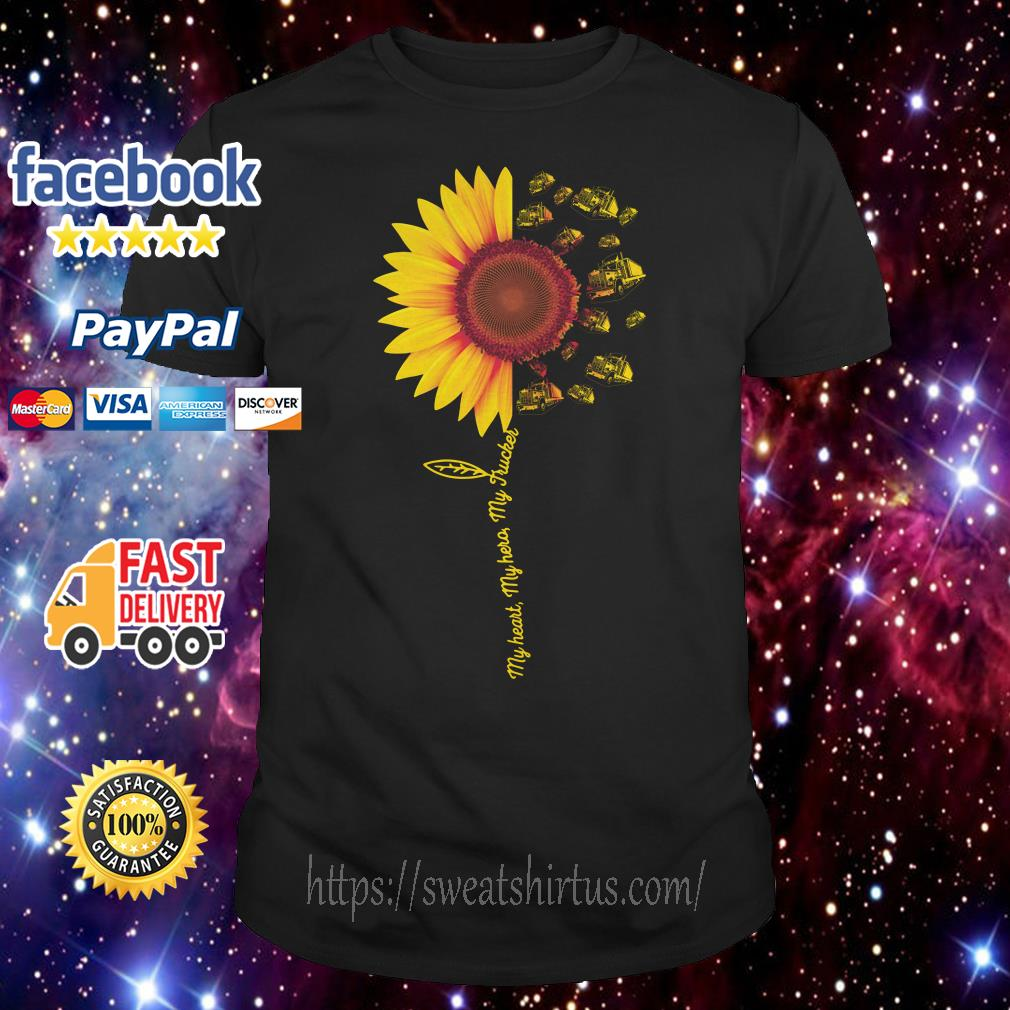 Trucker sunflower my heart my hero my trucker shirt