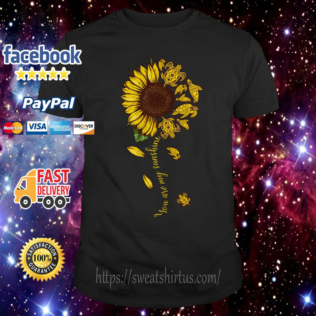 Turtles sunflower you are my sunshine shirt