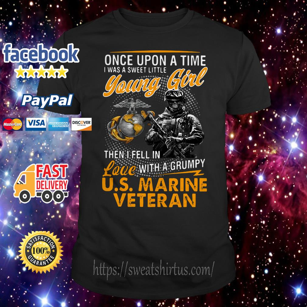 U.S Marine Veteran once upon a time I was a sweet little young girl shirt