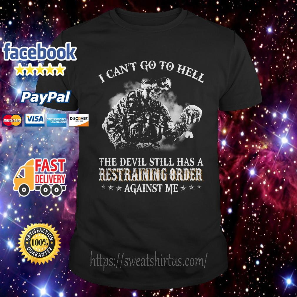 Veteran I can't go to hell the devil still has a restraining order against me shirt