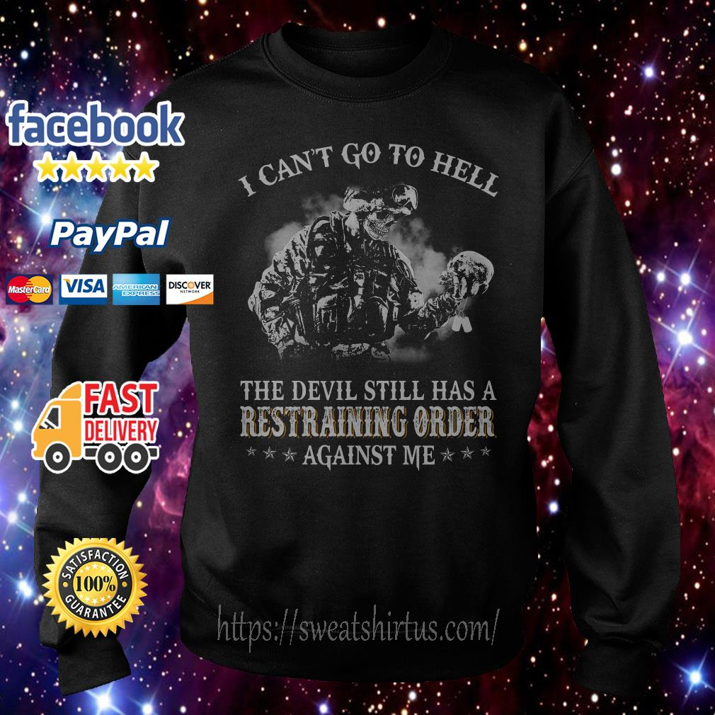 Veteran I can't go to hell the devil still has a restraining order against me Sweater