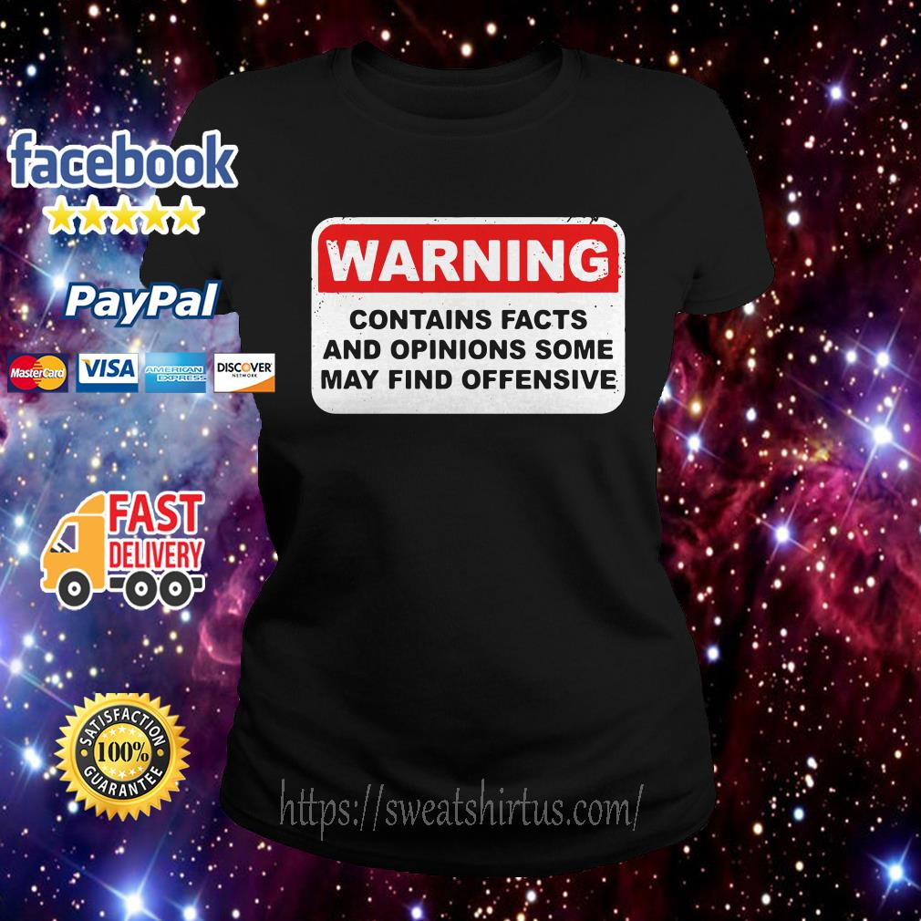 Warning contains facts and opinions some may find offensive ladies tee