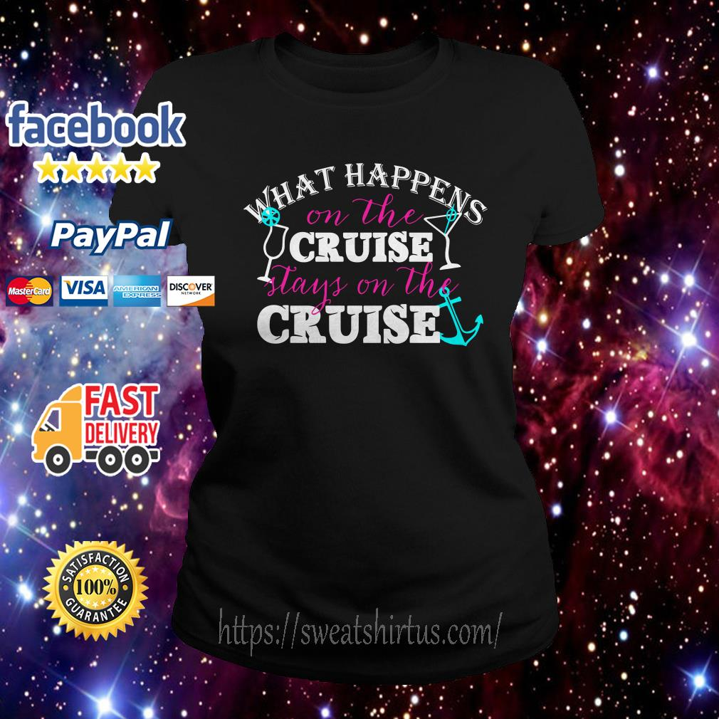 What Happens on the Cruise stays on the cruise ladies tee